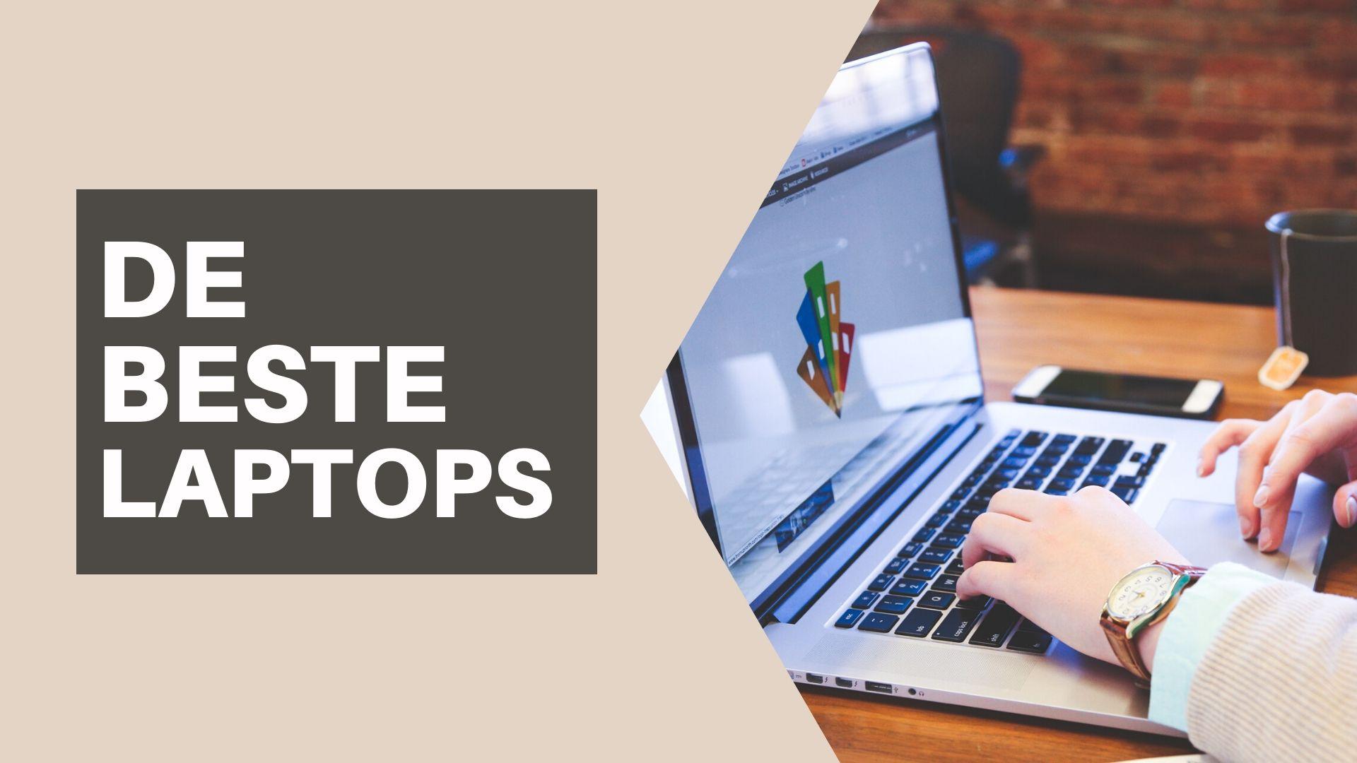 De beste laptop keuzes [Top 10 beste laptop keuzes + Tips voor het kiezen]